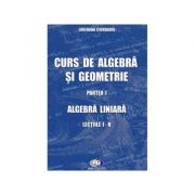 Curs de algebra si geometrie. Partea I. Algebra liniara. Lectiile I-V - Loredana Ciurdariu imagine libraria delfin 2021
