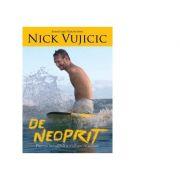 De neoprit. Puterea incredibila a credintei in actiune - Nick Vujicic imagine libraria delfin 2021