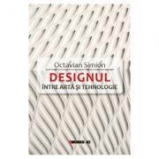 DESIGNUL - Intre arta si tehnologie - Octavian Simion imagine libraria delfin 2021