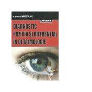 Diagnostic pozitiv si diferential in oftalmologie. Editia a III-a revizuita si adaugita - Carmen Mocanu imagine librariadelfin.ro