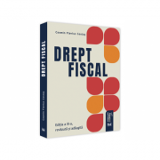 Drept fiscal. Editia a III-a, revazuta si adaugita 2021 - Cosmin Flavius Costas imagine librariadelfin.ro