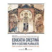 Educatia crestina intr-o cultura pluralista. Cum crestem copiii in lumea de azi. Vol. II imagine libraria delfin 2021