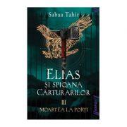 Elias si spioana Carturarilor III. Moartea la porti - Sabaa Tahir imagine libraria delfin 2021