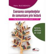 Exersarea competentelor de comunicare prin lectura. Fise de lucru pentru clasele V-VIII. editia 2 - Petru Bucurenciu imagine librariadelfin.ro