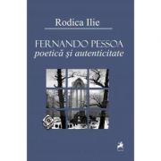 Fernando Pessoa. Poetica si autenticitate - Rodica Ilie imagine libraria delfin 2021