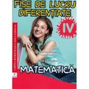 Fise de lucru diferentiate. Matematica. Clasa a IV-a - Adela Apostolescu, Georgiana Gogoescu imagine librariadelfin.ro