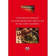 Fundamentele romane ale raspunderii civile delictuale in noul cod civil roman - Adi-Razvan Marian imagine librariadelfin.ro