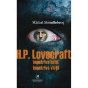 H. P. Lovecraft. Impotriva lumii, impotriva vietii - Michel Houellebecq imagine librariadelfin.ro