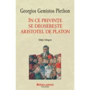 In ce privinte se deosebeste Aristotel de Platon - Georgios Gemistos Plethon imagine librariadelfin.ro