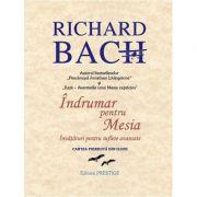 Indrumar pentru Mesia. Invataturi pentru suflete avansate - Richard Bach imagine libraria delfin 2021