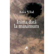Inima data la maximum - Ania Vilal imagine librariadelfin.ro