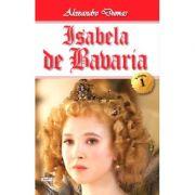 Isabela de Bavaria 1/2 - Alexandre Dumas imagine librariadelfin.ro