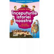 Istoria Romaniei - istoria mea. Inceputurile istoriei noastre. Lectura si activitati - Magda Stan imagine libraria delfin 2021