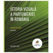 Istoria vizuala a parfumeriei in Romania. Album color - Val Iacob imagine libraria delfin 2021