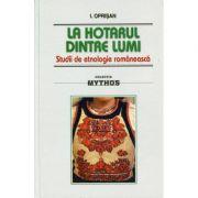 La hotarul dintre lumi. Studii de etnologie romaneasca - I. Oprisan imagine librariadelfin.ro