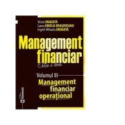 Management financiar. Editia a doua. Volumul III. Management financiar operational - Victor Dragota, Laura Obreja Brasoveanu, Ingrid-Mihaela Dragota imagine libraria delfin 2021