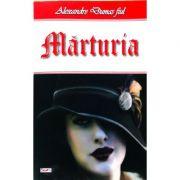Marturia - Alexandre Dumas fiul imagine librariadelfin.ro