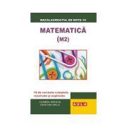 Matematica (M 2), 70 variante rezolvate si explicate. Bacalaureat, proba scrisa - Carmen Dragan, Cristian Elric imagine librariadelfin.ro