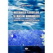 Mecanica fluidelor si masini hidraulice. Suport de curs si aplicatii de calcul - Alin Ilie Bosioc imagine librariadelfin.ro