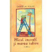 Micul crocodil si marea iubire - Daniela Kulot imagine libraria delfin 2021