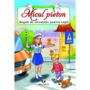 Micul Pieton. Reguli de circulatie pentru copii imagine librariadelfin.ro