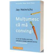 Multumesc ca ma convingi - Jay Heinrichs imagine libraria delfin 2021