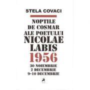 Noptile de cosmar ale poetului Nicolae Labis - Stela Covaci imagine libraria delfin 2021