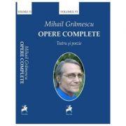 Opere complete Volumul VI - Mihail Gramescu imagine librariadelfin.ro