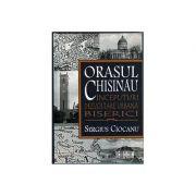 Orasul Chisinau. Inceputuri. Dezvoltare urbana. Biserici. Secolele XV-XIX - Sergiu Ciocanu imagine libraria delfin 2021