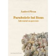 Parabolele lui Iisus. Adevarul ca poveste - Andrei Plesu imagine librariadelfin.ro