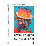 Patru comedii cu aniversari - Lucia Verona imagine librariadelfin.ro