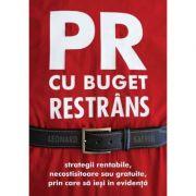 PR cu buget restrans. Strategii rentabile, necostisitoare sau gratuite, prin care sa iesi in evidenta - Leonard Saffir imagine librariadelfin.ro
