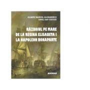 Razboiul pe mare de la regina Elisabeta I la Napoleon Bonaparte - Olimpiu Manuel Glodarenco, Ionel Dan Ciocoiu imagine libraria delfin 2021
