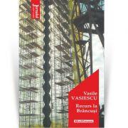 Recurs la Brancusi - Vasile Vasiescu imagine libraria delfin 2021