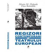 Regizori contemporani ai teatrului european - Maria M. Delgado, Dan Rebellato imagine libraria delfin 2021