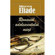 Romanul adolescentului miop - Mircea Eliade imagine libraria delfin 2021