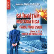 Sa invatam matematica fara profesor. Clasa a IX- Profil informatica - Gheorghe Adalbert Schneider imagine libraria delfin 2021