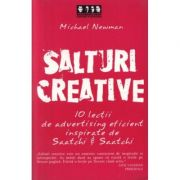 Salturi creative. 10 lectii de advertising eficient inspirate de Saatchi & Saatchi - Michael Newman imagine librariadelfin.ro