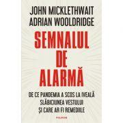 Semnalul de alarma. De ce pandemia a scos la iveala slabiciunea Vestului si care ar fi remediile - John Micklewait, Adrian Wooldridge imagine librariadelfin.ro