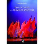 Spre un teatru al formelor spirituale - Eugenia Sarvari imagine libraria delfin 2021