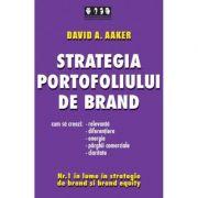 Strategia portofoliului de brand. Cum sa creezi relevanta, diferentiere, energie, parghii comerciale si claritate - David A. Aaker imagine librariadelfin.ro