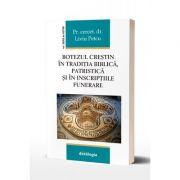 The Christian baptism in the biblical, patristic tradition and in the funerary inscriptions - Pr. asist. univ. dr. Liviu Petcu imagine libraria delfin 2021
