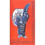 Tovarasul pionier - Alexander Hausvater imagine libraria delfin 2021