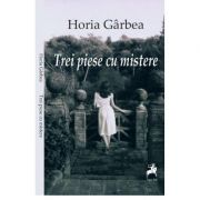 Trei piese cu mistere - Horia Garbea imagine librariadelfin.ro