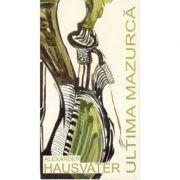 Ultima mazurca - Alexander Hausvater imagine libraria delfin 2021