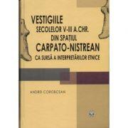 Vestigiile secolelor V-III a. Chr. din spatul carpato-nistrean ca sursa a interpretarilor etnice - Andrei Corobcean imagine libraria delfin 2021