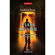 Viata de apoi. Cei disparuti ne vorbesc despre lumea lor - Stafford Betty imagine libraria delfin 2021