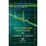 Vieti paralele: fluctuatii in campul cuantic - Ramtha imagine libraria delfin 2021