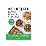 100+ retete bazate pe studii stiintifice - Michael Greger imagine librariadelfin.ro