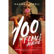 100 de femei afurisite. O istorie - Hannah Jewel imagine librariadelfin.ro